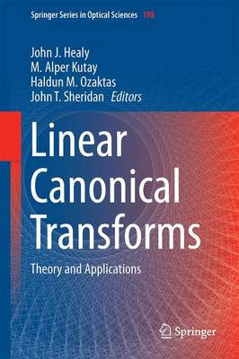 Linear Canonical Transforms: Theory and Applications - Springer Series in Optical Sciences 198 (Hardback)