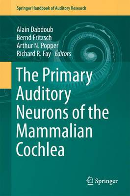 The Primary Auditory Neurons of the Mammalian Cochlea - Springer Handbook of Auditory Research 52 (Hardback)