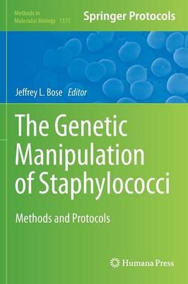 The Genetic Manipulation of Staphylococci: Methods and Protocols - Methods in Molecular Biology 1373 (Hardback)
