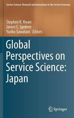 Global Perspectives on Service Science: Japan - Service Science: Research and Innovations in the Service Economy (Hardback)