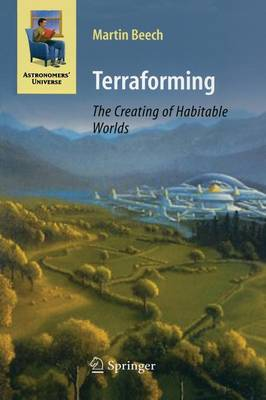 Terraforming: The Creating of Habitable Worlds - Astronomers' Universe (Paperback)