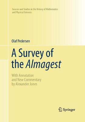 A Survey of the Almagest: With Annotation and New Commentary by Alexander Jones - Sources and Studies in the History of Mathematics and Physical Sciences (Paperback)