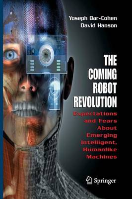The Coming Robot Revolution: Expectations and Fears About Emerging Intelligent, Humanlike Machines (Paperback)