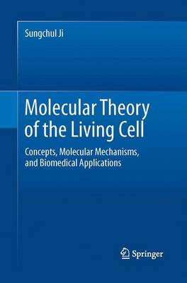 Molecular Theory of the Living Cell: Concepts, Molecular Mechanisms, and Biomedical Applications (Paperback)