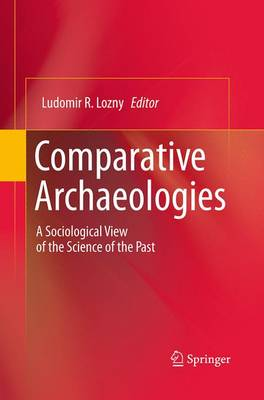 Comparative Archaeologies: A Sociological View of the Science of the Past (Paperback)