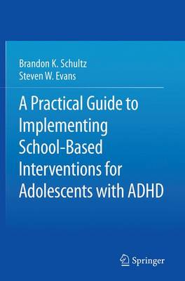 A Practical Guide to Implementing School-Based Interventions for Adolescents with ADHD (Paperback)