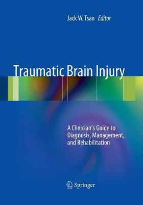 Traumatic Brain Injury: A Clinician's Guide to Diagnosis, Management, and Rehabilitation (Paperback)