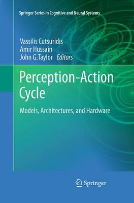 Perception-Action Cycle: Models, Architectures, and Hardware - Springer Series in Cognitive and Neural Systems (Paperback)