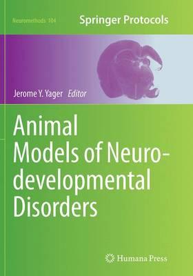 Animal Models of Neurodevelopmental Disorders - Neuromethods 104 (Paperback)