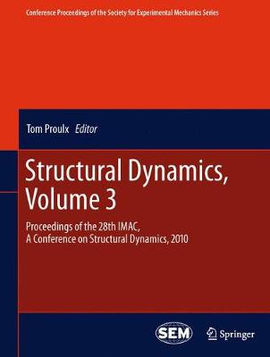 Structural Dynamics, Volume 3: Proceedings of the 28th IMAC, A Conference on Structural Dynamics, 2010 - Conference Proceedings of the Society for Experimental Mechanics Series (Paperback)