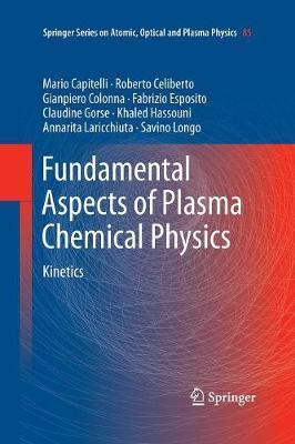 Fundamental Aspects of Plasma Chemical Physics: Kinetics - Springer Series on Atomic, Optical, and Plasma Physics 85 (Paperback)