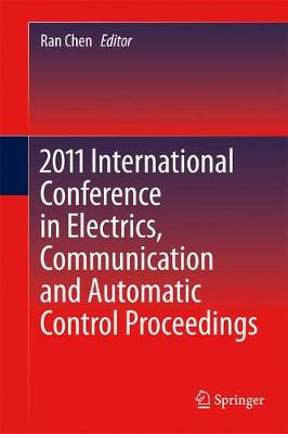 2011 International Conference in Electrics, Communication and Automatic Control Proceedings - Lecture Notes in Electrical Engineering 165 (Paperback)