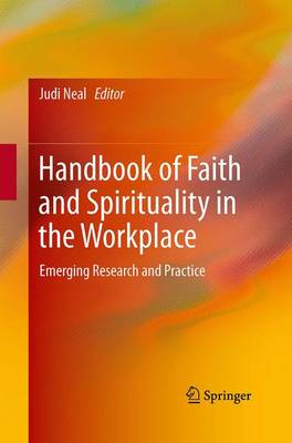 Handbook of Faith and Spirituality in the Workplace: Emerging Research and Practice (Paperback)