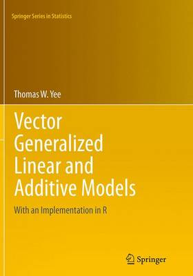Vector Generalized Linear and Additive Models: With an Implementation in R - Springer Series in Statistics (Paperback)