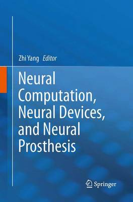 Neural Computation, Neural Devices, and Neural Prosthesis (Paperback)