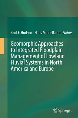 Geomorphic Approaches to Integrated Floodplain Management of Lowland Fluvial Systems in North America and Europe (Paperback)