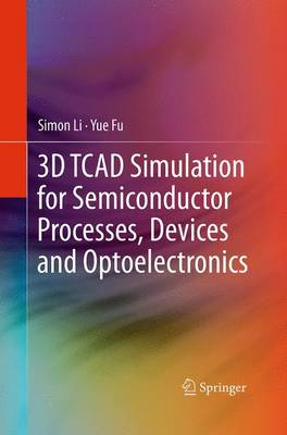 3D TCAD Simulation for Semiconductor Processes, Devices and Optoelectronics (Paperback)