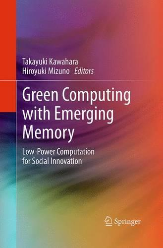 Green Computing with Emerging Memory: Low-Power Computation for Social Innovation (Paperback)
