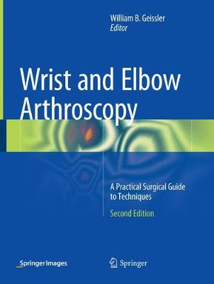 Wrist and Elbow Arthroscopy: A Practical Surgical Guide to Techniques (Paperback)