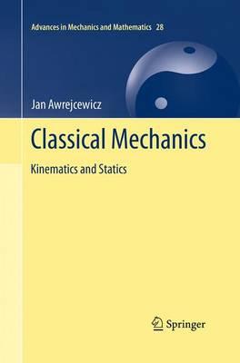 Classical Mechanics: Kinematics and Statics - Advances in Mechanics and Mathematics 28 (Paperback)