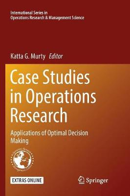 Case Studies in Operations Research: Applications of Optimal Decision Making - International Series in Operations Research & Management Science 212 (Paperback)