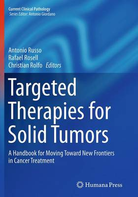 Targeted Therapies for Solid Tumors: A Handbook for Moving Toward New Frontiers in Cancer Treatment - Current Clinical Pathology (Paperback)
