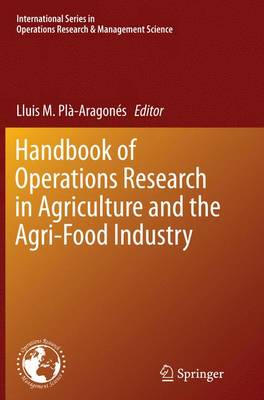 Handbook of Operations Research in Agriculture and the Agri-Food Industry - International Series in Operations Research & Management Science 224 (Paperback)