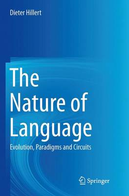 The Nature of Language: Evolution, Paradigms and Circuits (Paperback)