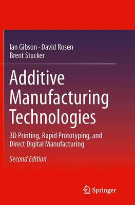 Additive Manufacturing Technologies: 3D Printing, Rapid Prototyping, and Direct Digital Manufacturing (Paperback)