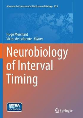 Neurobiology of Interval Timing - Advances in Experimental Medicine and Biology 829 (Paperback)