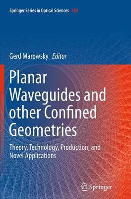 Planar Waveguides and other Confined Geometries: Theory, Technology, Production, and Novel Applications - Springer Series in Optical Sciences 189 (Paperback)