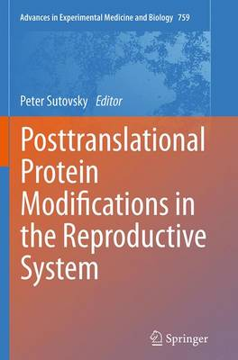 Posttranslational Protein Modifications in the Reproductive System - Advances in Experimental Medicine and Biology 759 (Paperback)