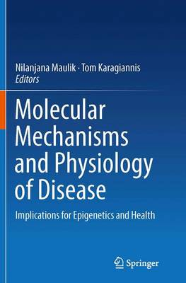 Molecular mechanisms and physiology of disease: Implications for Epigenetics and Health (Paperback)