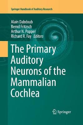 The Primary Auditory Neurons of the Mammalian Cochlea - Springer Handbook of Auditory Research 52 (Paperback)