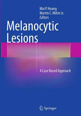 Melanocytic Lesions: A Case Based Approach (Paperback)