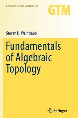 Fundamentals of Algebraic Topology - Graduate Texts in Mathematics 270 (Paperback)