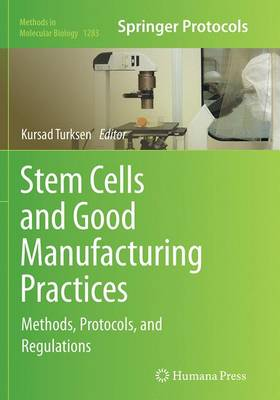 Stem Cells and Good Manufacturing Practices: Methods, Protocols, and Regulations - Methods in Molecular Biology 1283 (Paperback)
