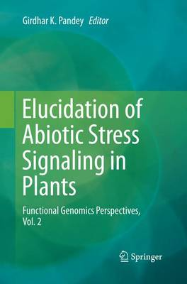 Elucidation of Abiotic Stress Signaling in Plants: Functional Genomics Perspectives, Volume 2 (Paperback)