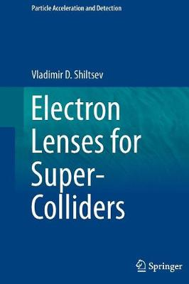 Electron Lenses for Super-Colliders - Particle Acceleration and Detection (Paperback)