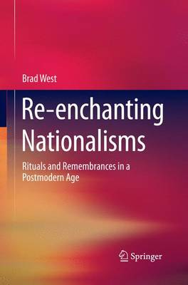 Re-enchanting Nationalisms: Rituals and Remembrances in a Postmodern Age (Paperback)