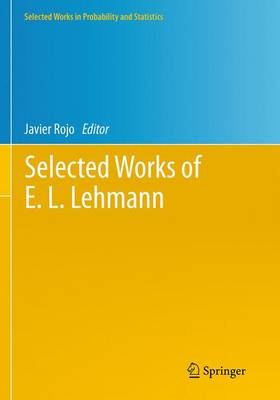 Selected Works of E. L. Lehmann - Selected Works in Probability and Statistics (Paperback)