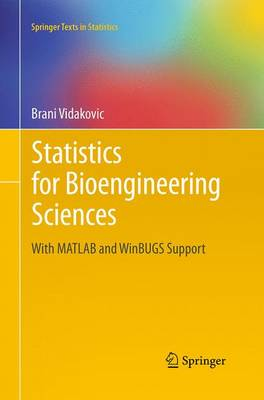Statistics for Bioengineering Sciences: With MATLAB and WinBUGS Support - Springer Texts in Statistics (Paperback)