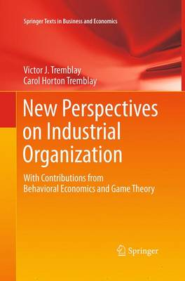New Perspectives on Industrial Organization: With Contributions from Behavioral Economics and Game Theory - Springer Texts in Business and Economics (Paperback)