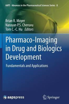 Pharmaco-Imaging in Drug and Biologics Development: Fundamentals and Applications - AAPS Advances in the Pharmaceutical Sciences Series 8 (Paperback)
