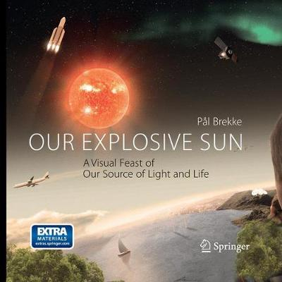 Our Explosive Sun: A Visual Feast of Our Source of Light and Life (Paperback)