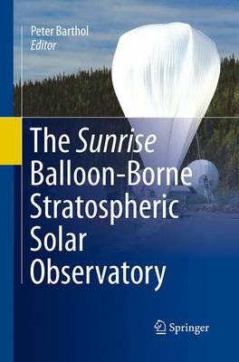The Sunrise Balloon-Borne Stratospheric Solar Observatory (Paperback)