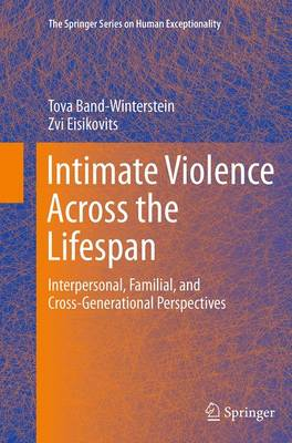Intimate Violence Across the Lifespan: Interpersonal, Familial, and Cross-Generational Perspectives - The Springer Series on Human Exceptionality (Paperback)
