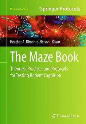 The Maze Book: Theories, Practice, and Protocols for Testing Rodent Cognition - Neuromethods 94 (Paperback)