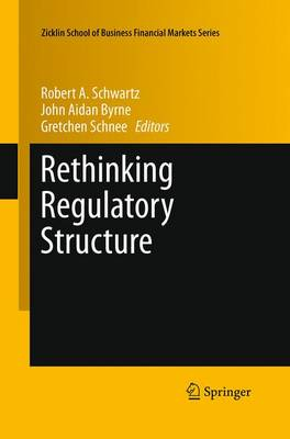 Rethinking Regulatory Structure - Zicklin School of Business Financial Markets Series 10 (Paperback)