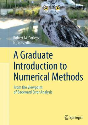 A Graduate Introduction to Numerical Methods: From the Viewpoint of Backward Error Analysis (Paperback)